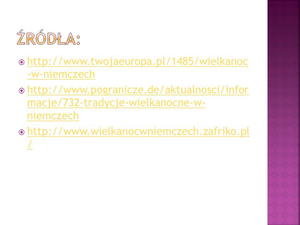 Źródła: http://www.twojaeuropa.pl/1485/wielkanoc -w-niemczech