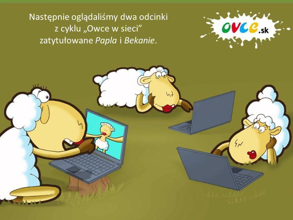 """Następnie oglądaliśmy dwa odcinki z cyklu """"Owce w sieci zatytułowane Papla i Bekanie."""