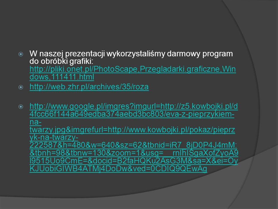 W naszej prezentacji wykorzystaliśmy darmowy program do obróbki grafiki: http://pliki.onet.pl/PhotoScape,Przegladarki.graficzne,Windows,111411.html