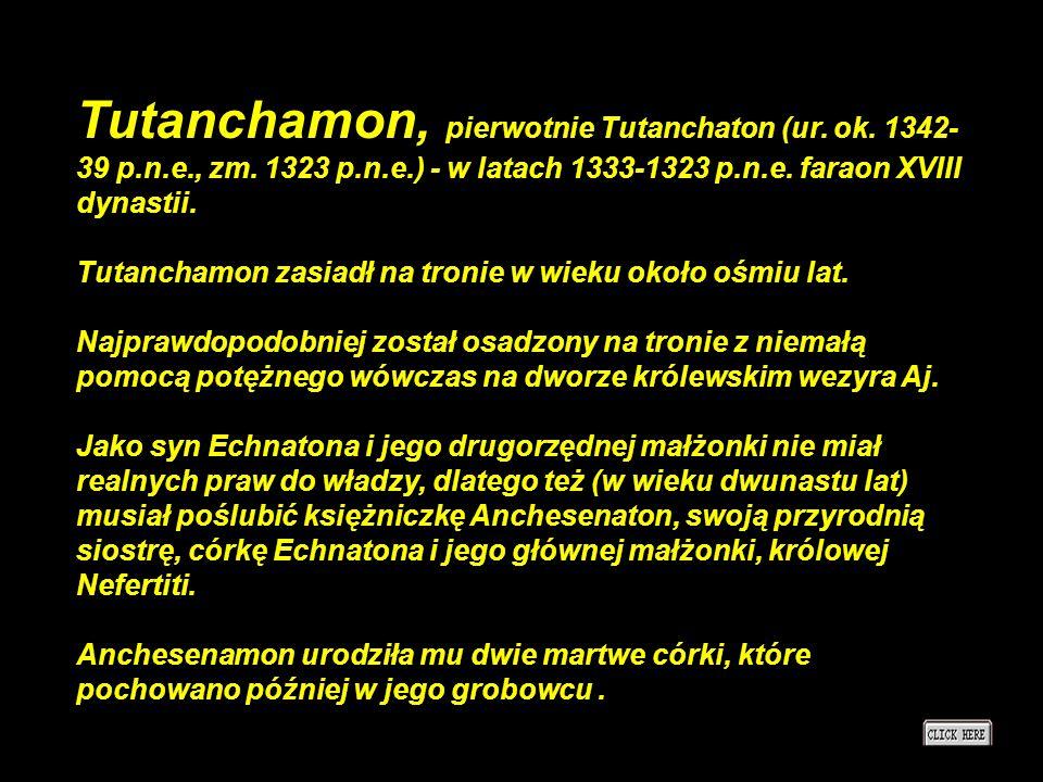Tutanchamon, pierwotnie Tutanchaton (ur. ok. 1342-39 p. n. e. , zm