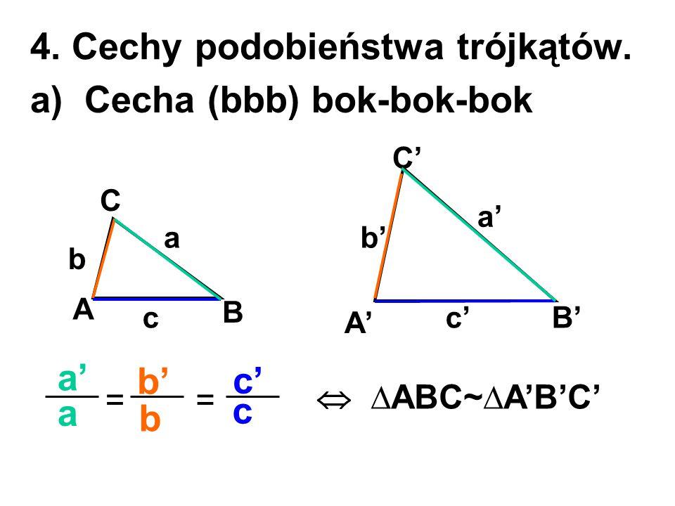 4. Cechy podobieństwa trójkątów. a) Cecha (bbb) bok-bok-bok
