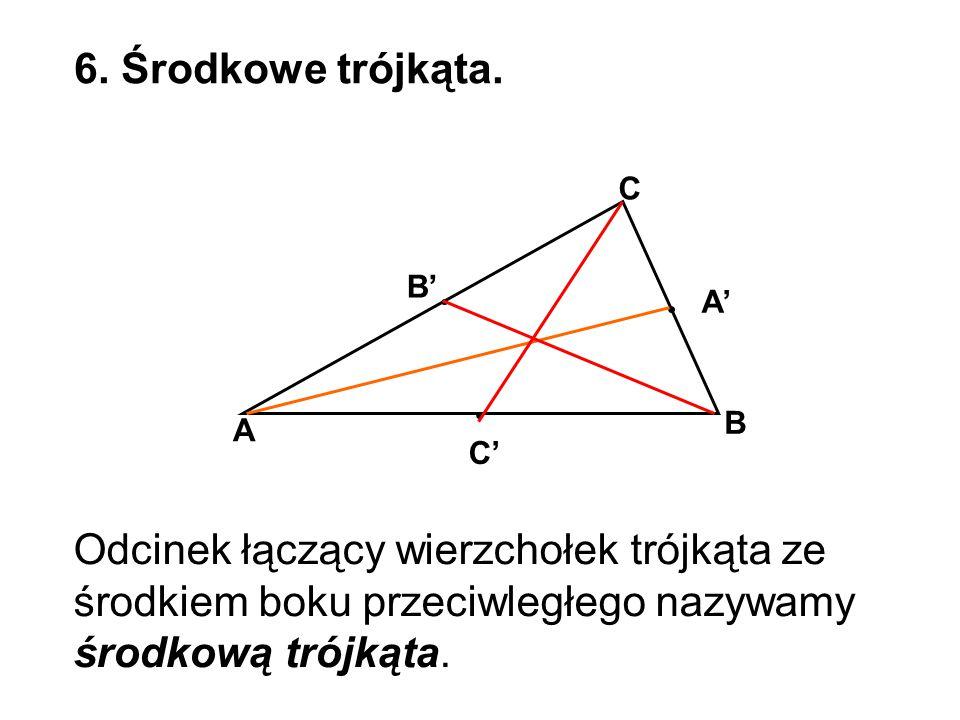 6. Środkowe trójkąta. C. B' A' B. A.