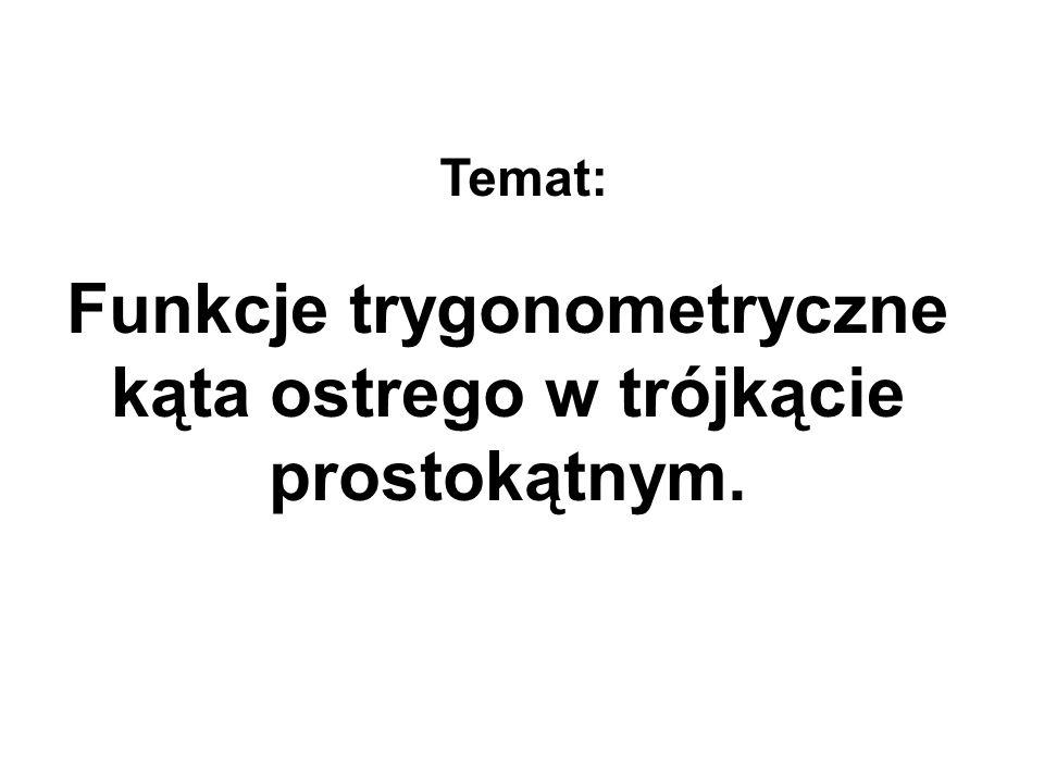 Funkcje trygonometryczne kąta ostrego w trójkącie prostokątnym.
