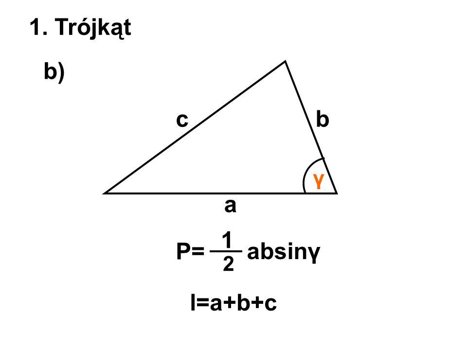 1. Trójkąt b) c b γ a 1 P= absinγ 2 l=a+b+c