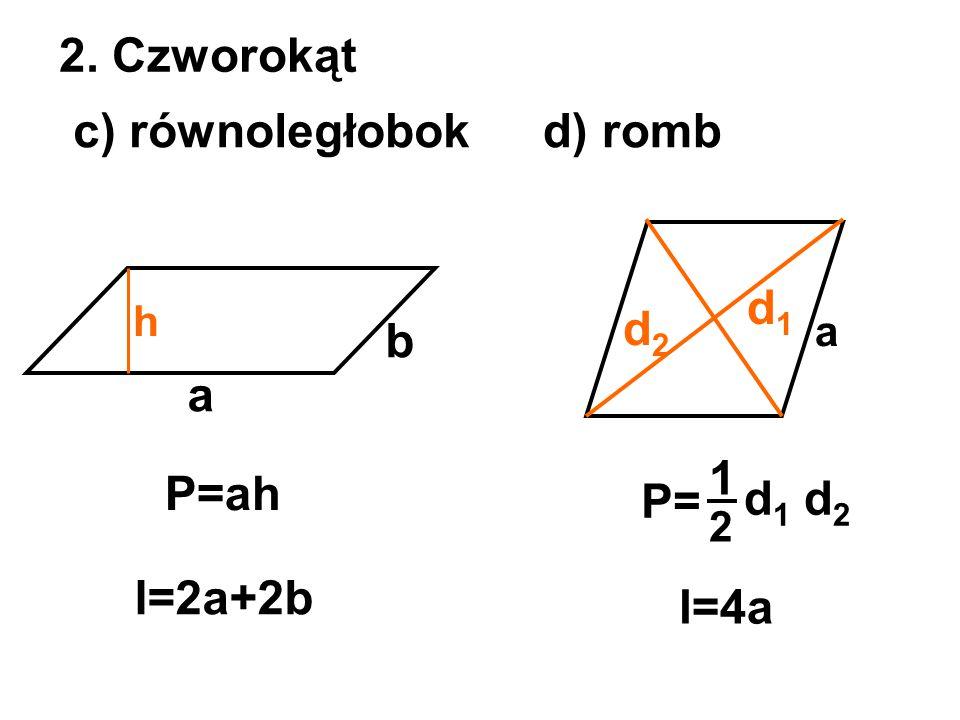2. Czworokąt c) równoległobok d) romb d1 d2 b a 1 P=ah P= d1 d2