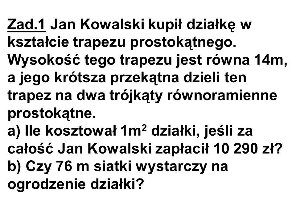Zad. 1 Jan Kowalski kupił działkę w kształcie trapezu prostokątnego
