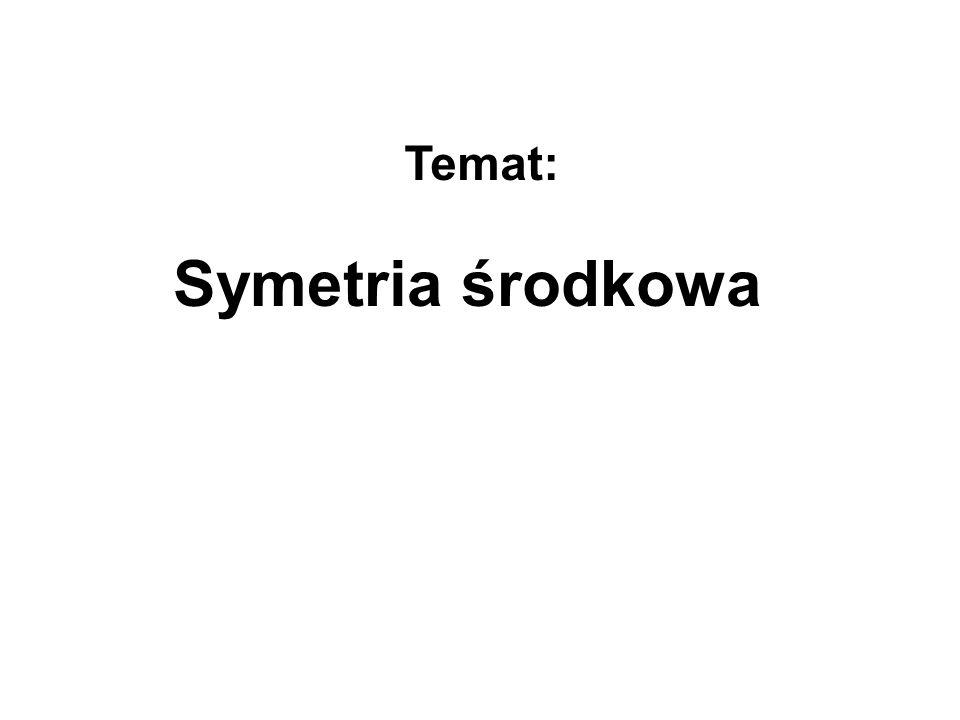 Temat: Symetria środkowa