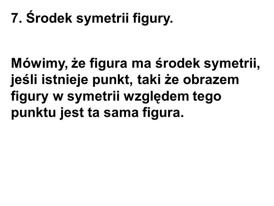 7. Środek symetrii figury.