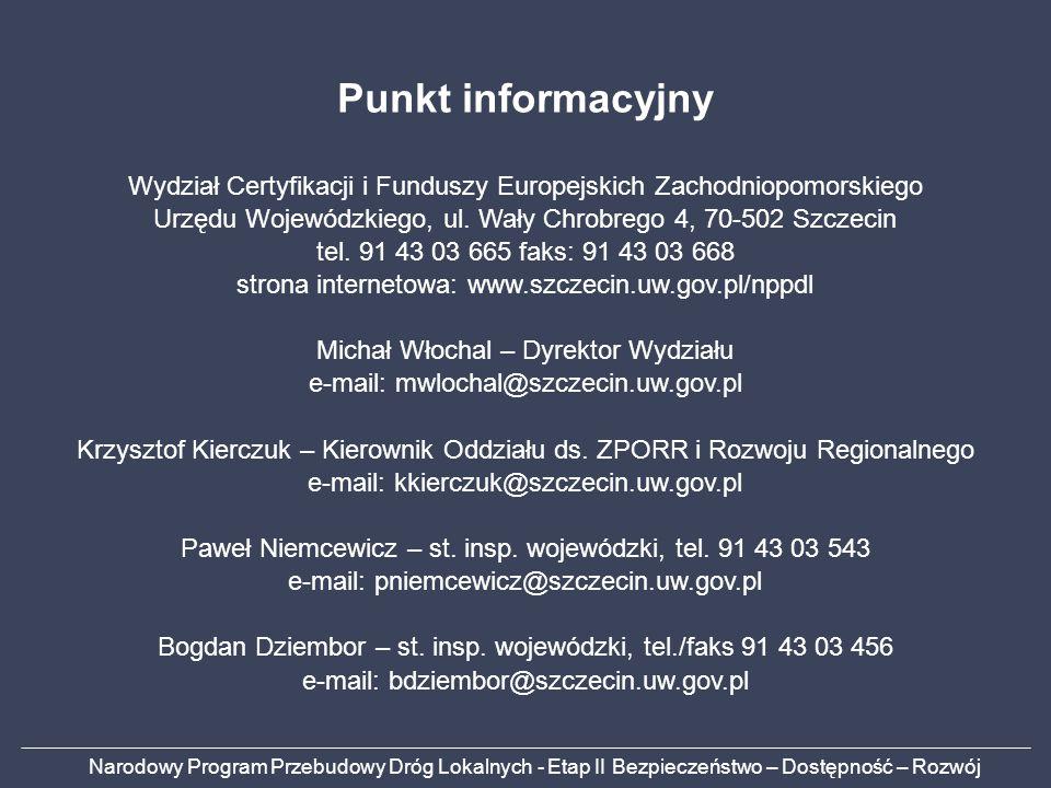Punkt informacyjny Wydział Certyfikacji i Funduszy Europejskich Zachodniopomorskiego. Urzędu Wojewódzkiego, ul. Wały Chrobrego 4, 70-502 Szczecin.