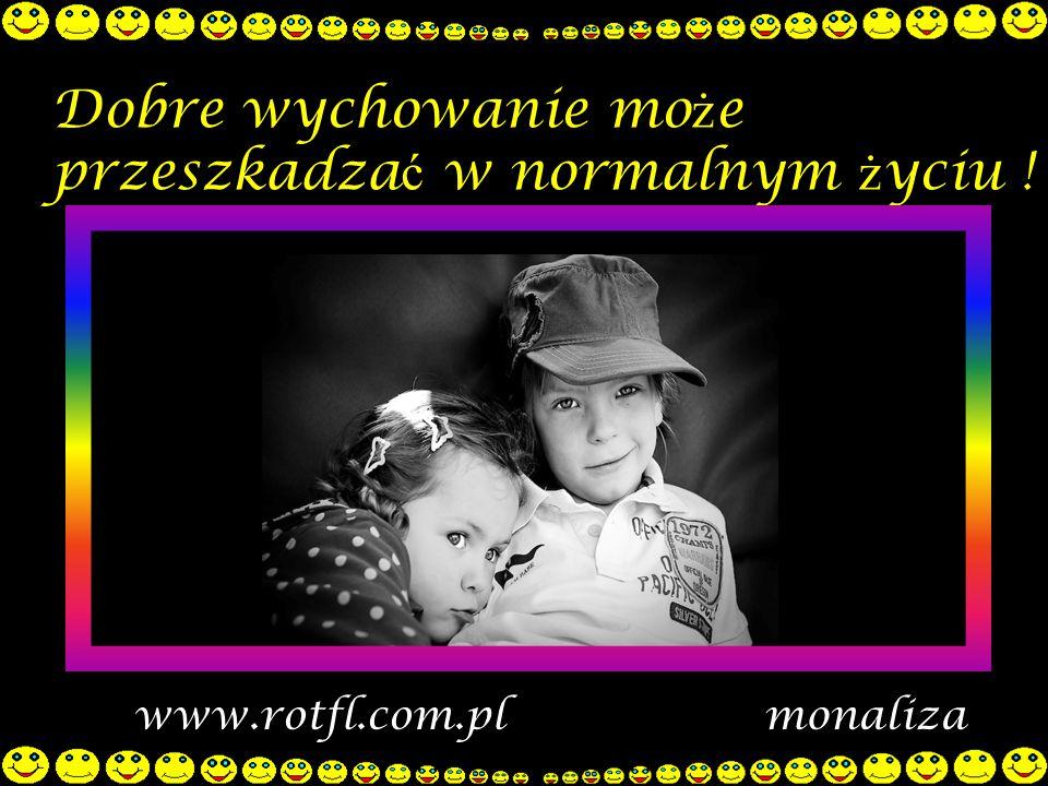 Dobre wychowanie może przeszkadzać w normalnym życiu !