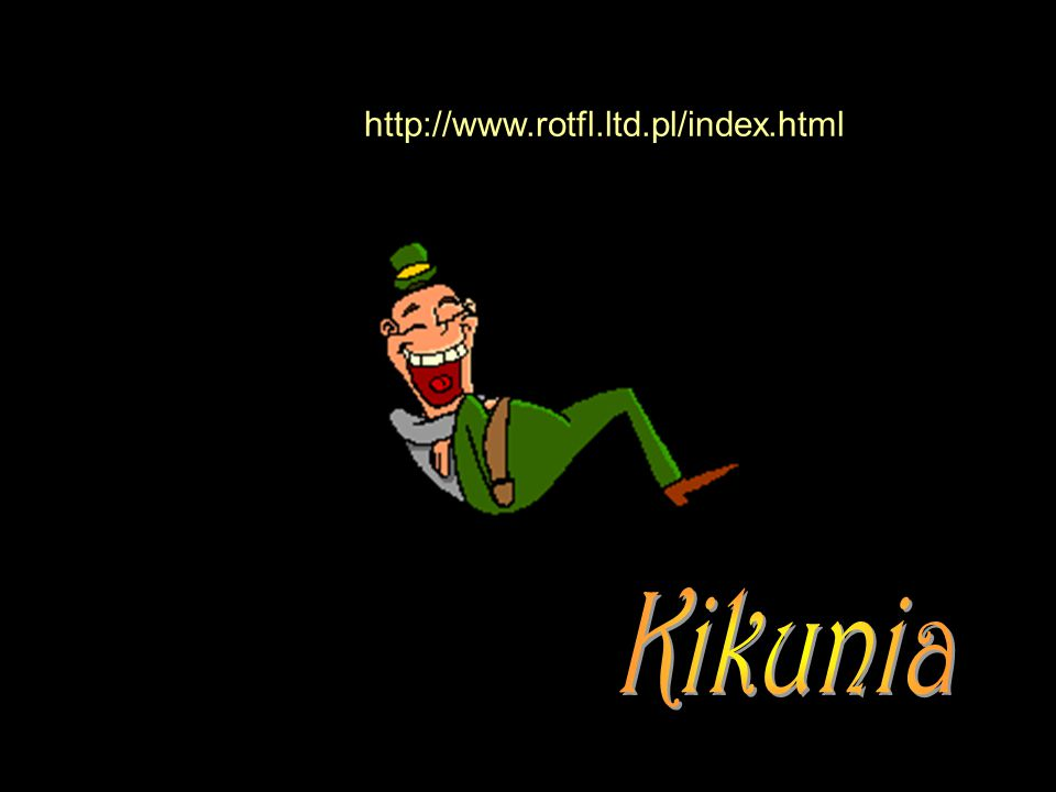http://www.rotfl.ltd.pl/index.html Kikunia