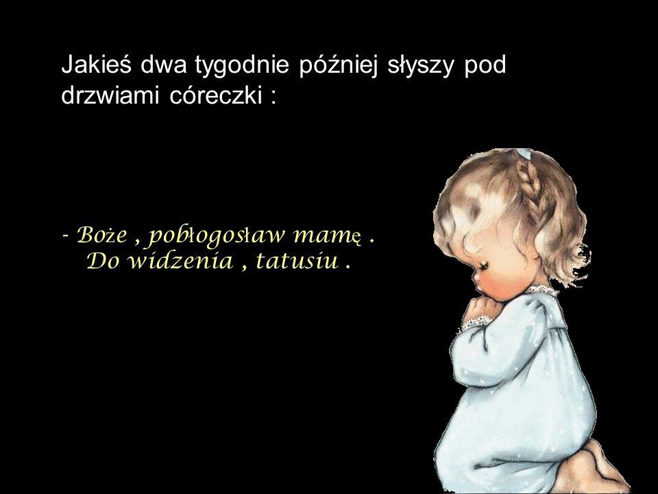 - Boże , pobłogosław mamę . Do widzenia , tatusiu .