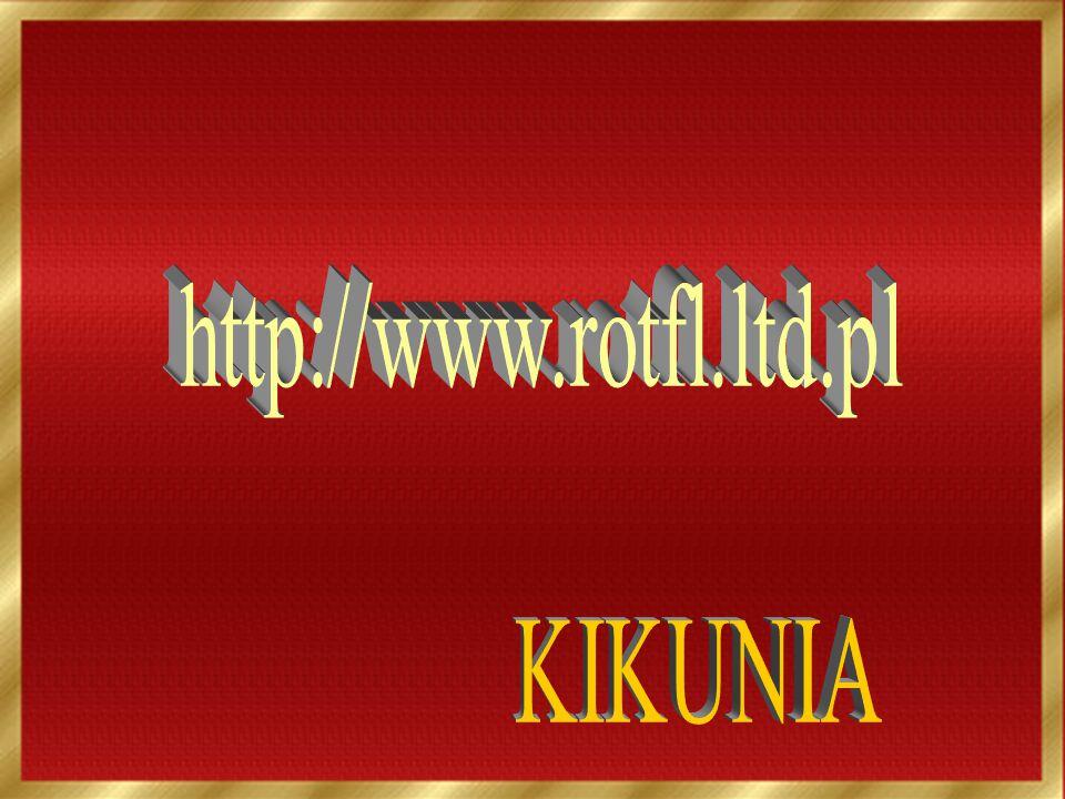 http://www.rotfl.ltd.pl KIKUNIA
