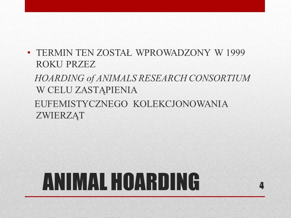 ANIMAL HOARDING TERMIN TEN ZOSTAŁ WPROWADZONY W 1999 ROKU PRZEZ