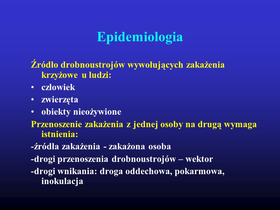 Epidemiologia Źródło drobnoustrojów wywołujących zakażenia krzyżowe u ludzi: człowiek. zwierzęta.