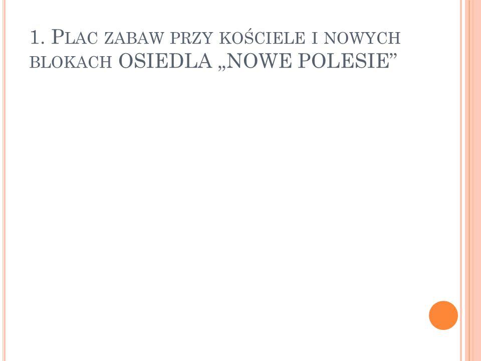 """1. Plac zabaw przy kościele i nowych blokach OSIEDLA """"NOWE POLESIE"""