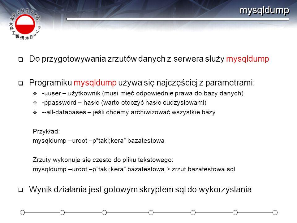 mysqldump Do przygotowywania zrzutów danych z serwera służy mysqldump