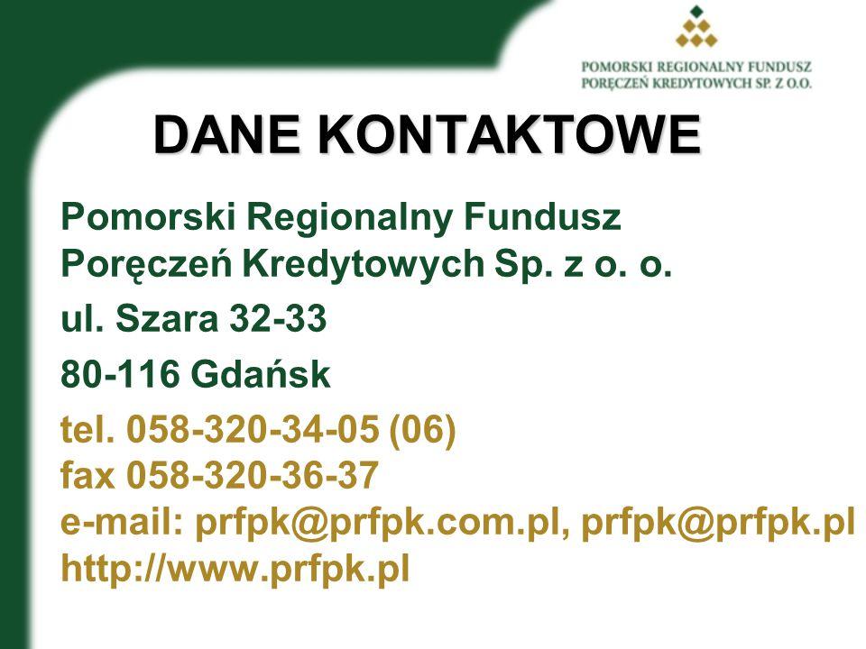 DANE KONTAKTOWE Pomorski Regionalny Fundusz Poręczeń Kredytowych Sp. z o. o. ul. Szara 32-33. 80-116 Gdańsk.