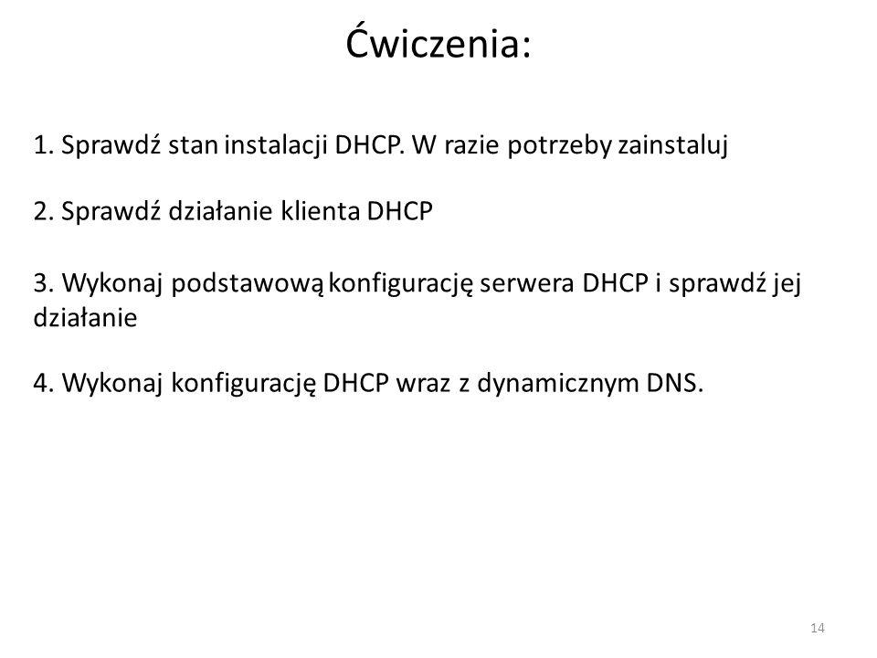 Ćwiczenia: 1. Sprawdź stan instalacji DHCP. W razie potrzeby zainstaluj. 2. Sprawdź działanie klienta DHCP.