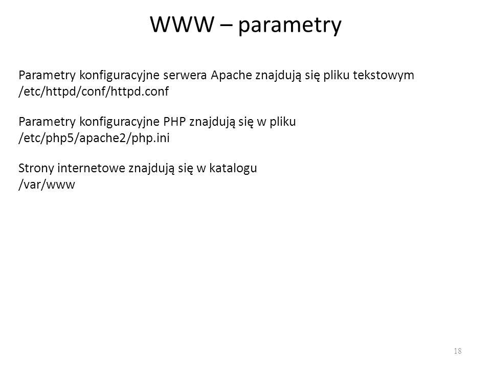 WWW – parametry Parametry konfiguracyjne serwera Apache znajdują się pliku tekstowym /etc/httpd/conf/httpd.conf.