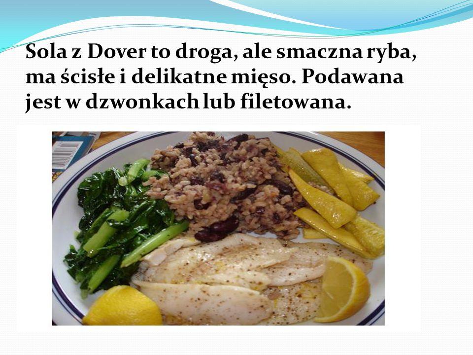Sola z Dover to droga, ale smaczna ryba, ma ścisłe i delikatne mięso