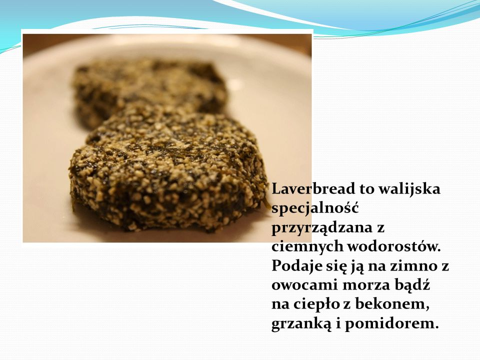 Laverbread to walijska specjalność przyrządzana z ciemnych wodorostów