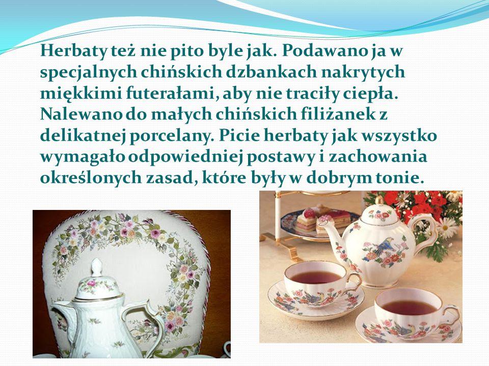 Herbaty też nie pito byle jak