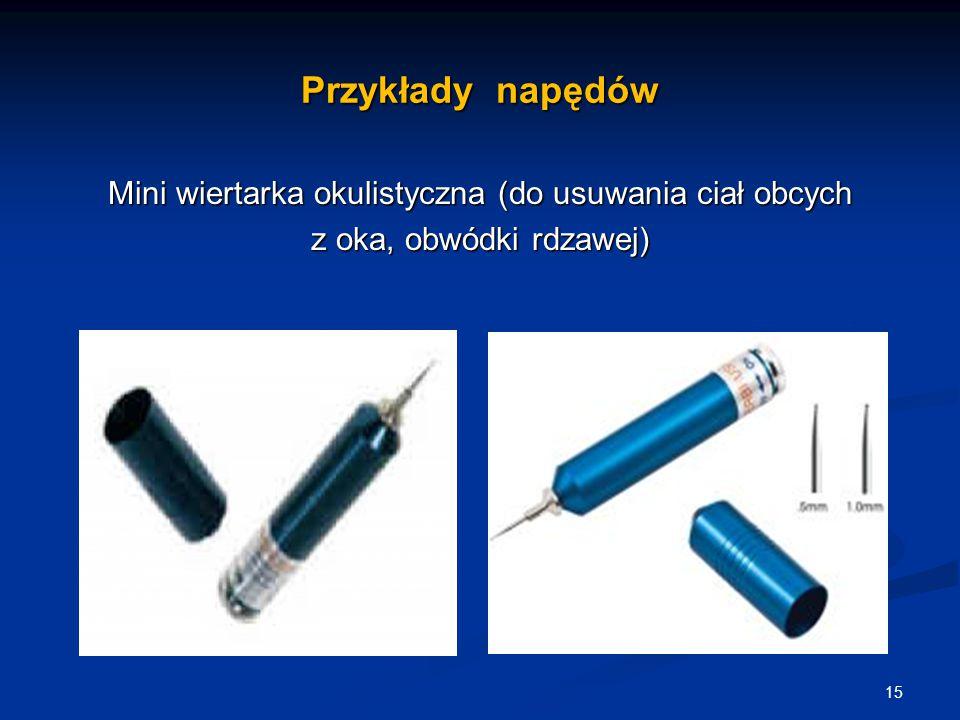 Przykłady napędów Mini wiertarka okulistyczna (do usuwania ciał obcych z oka, obwódki rdzawej)