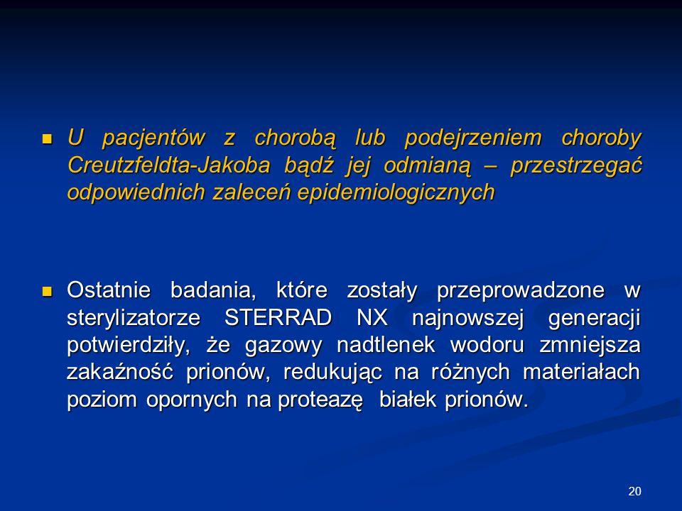 U pacjentów z chorobą lub podejrzeniem choroby Creutzfeldta-Jakoba bądź jej odmianą – przestrzegać odpowiednich zaleceń epidemiologicznych