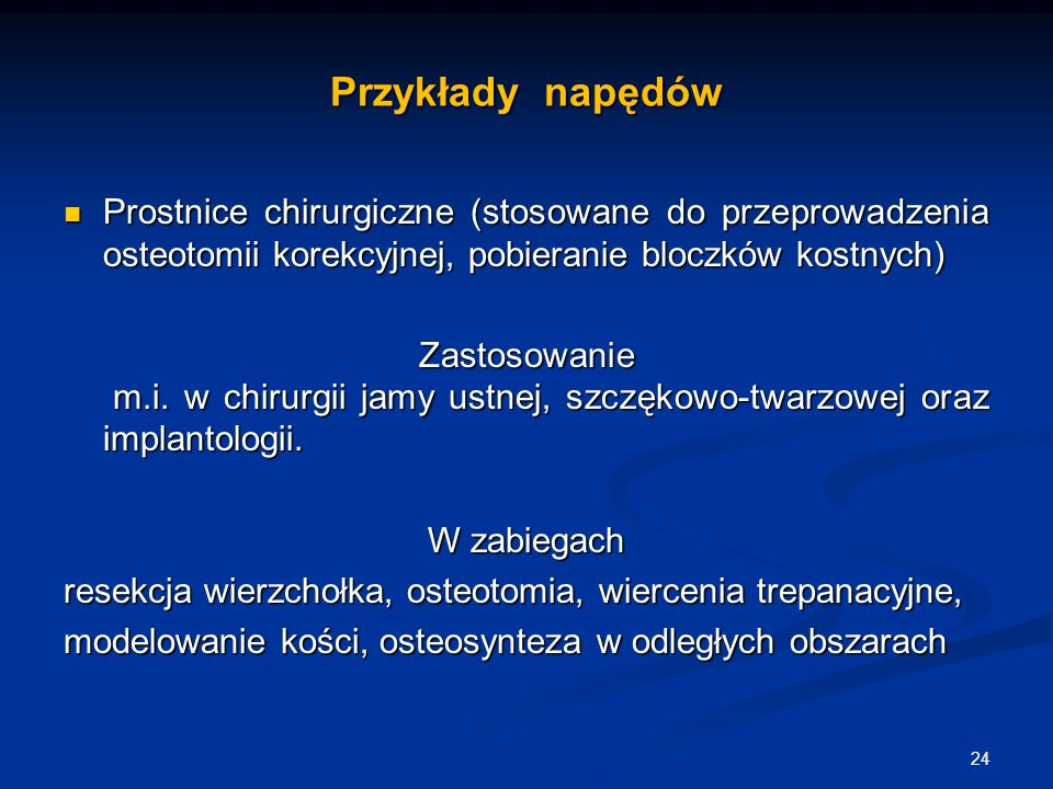 Przykłady napędów Prostnice chirurgiczne (stosowane do przeprowadzenia osteotomii korekcyjnej, pobieranie bloczków kostnych)