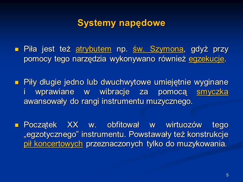 Systemy napędowe Piła jest też atrybutem np. św. Szymona, gdyż przy pomocy tego narzędzia wykonywano również egzekucje.