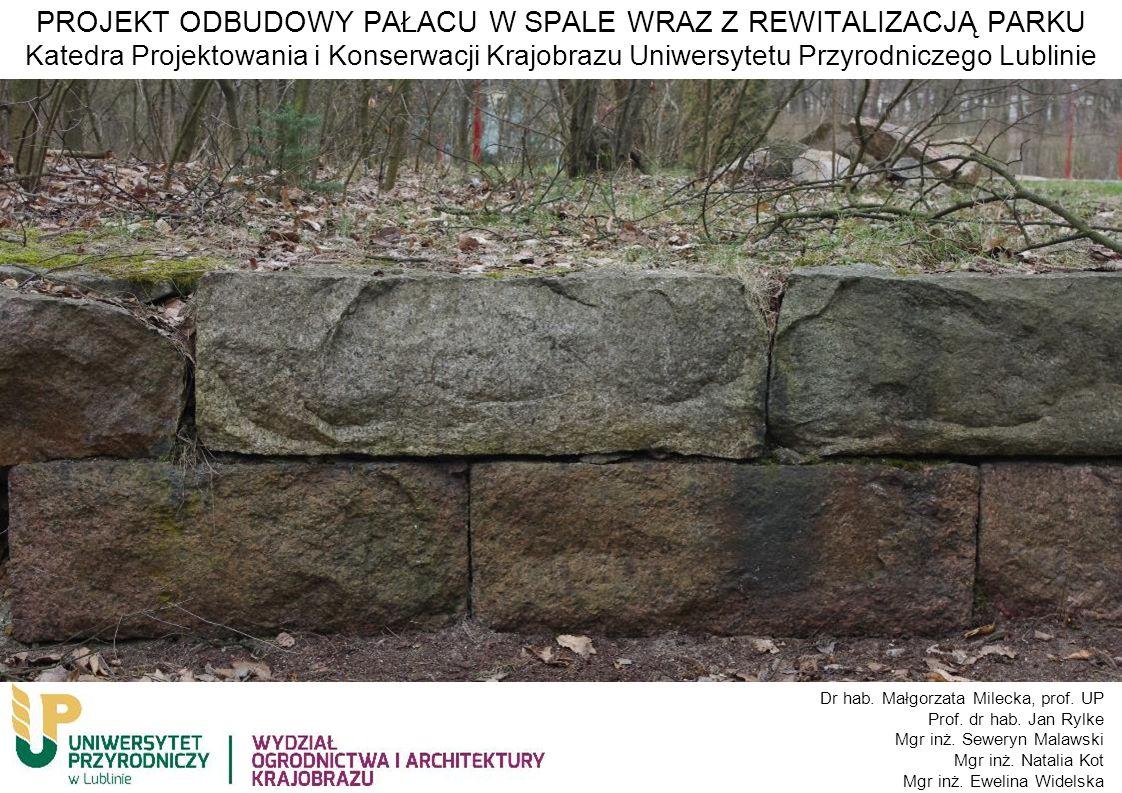 PROJEKT ODBUDOWY PAŁACU W SPALE WRAZ Z REWITALIZACJĄ PARKU Katedra Projektowania i Konserwacji Krajobrazu Uniwersytetu Przyrodniczego Lublinie