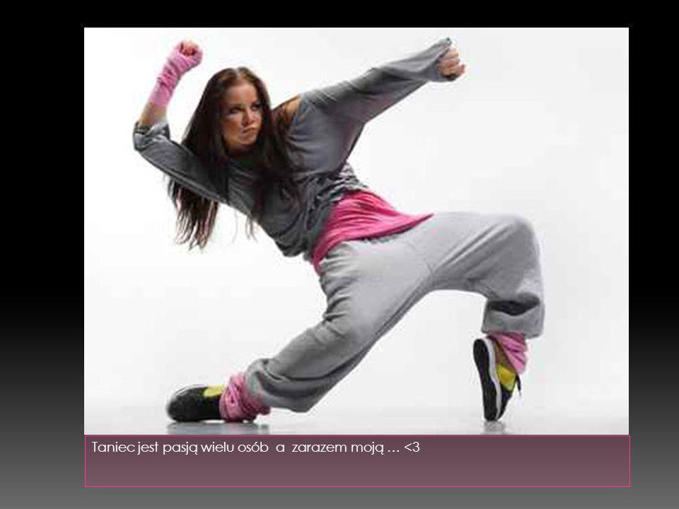 Taniec jest pasją wielu osób a zarazem moją … <3