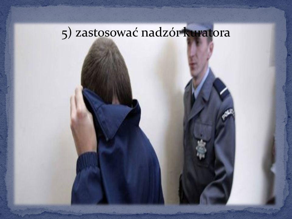 5) zastosować nadzór kuratora