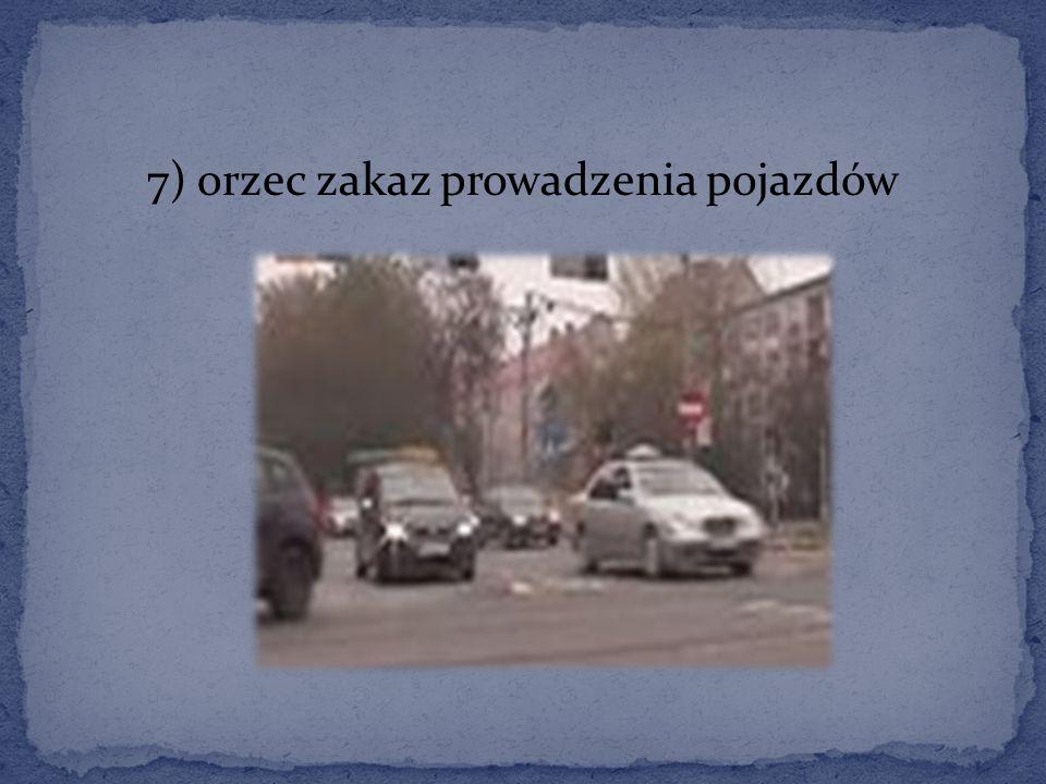 7) orzec zakaz prowadzenia pojazdów