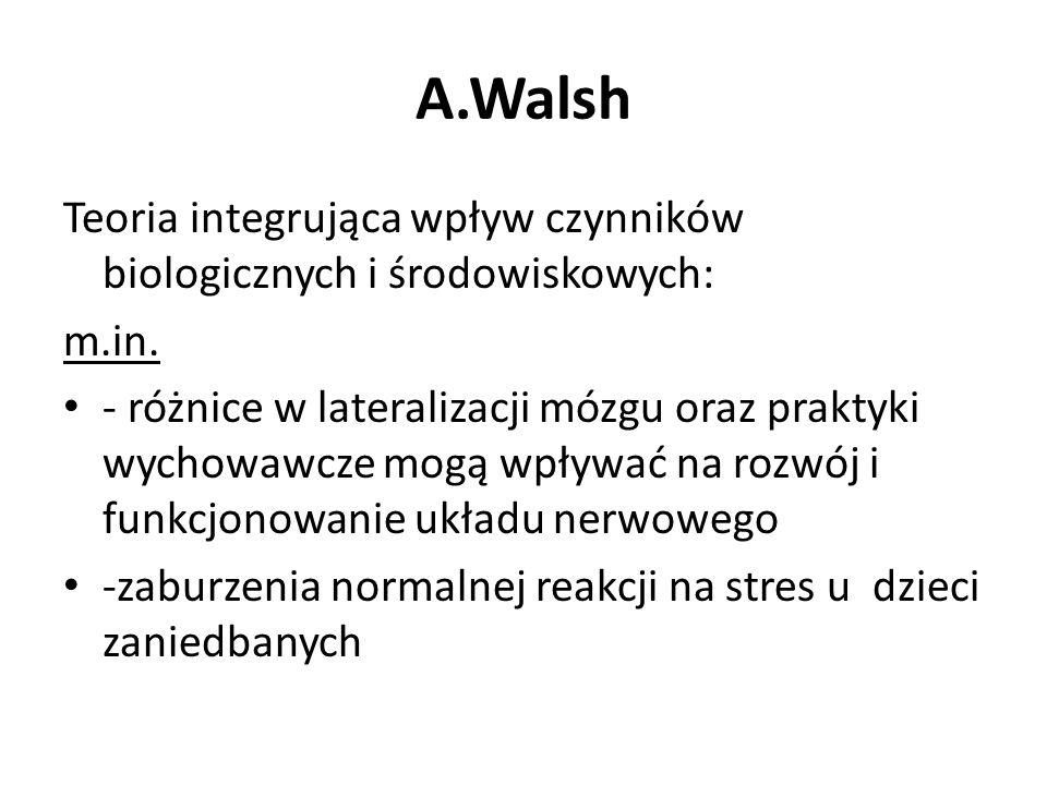 A.Walsh Teoria integrująca wpływ czynników biologicznych i środowiskowych: m.in.
