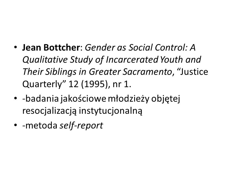 Jean Bottcher: Gender as Social Control: A Qualitative Study of Incarcerated Youth and Their Siblings in Greater Sacramento, Justice Quarterly 12 (1995), nr 1.
