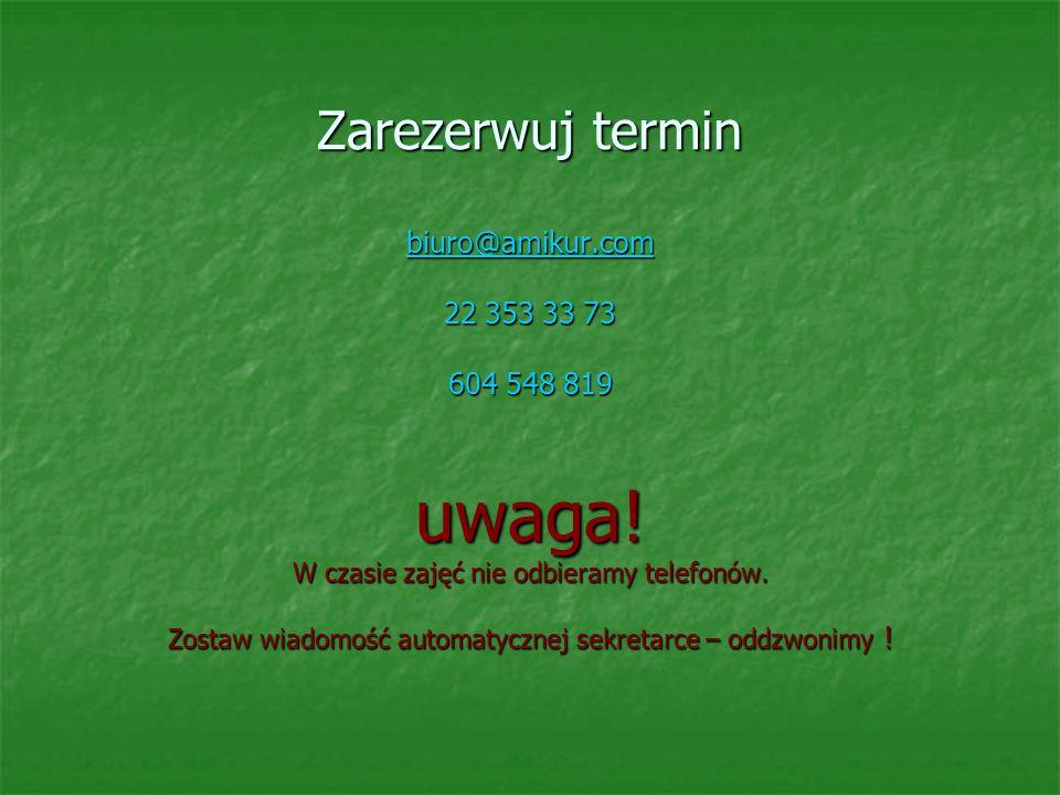 Zarezerwuj termin biuro@amikur. com 22 353 33 73 604 548 819 uwaga