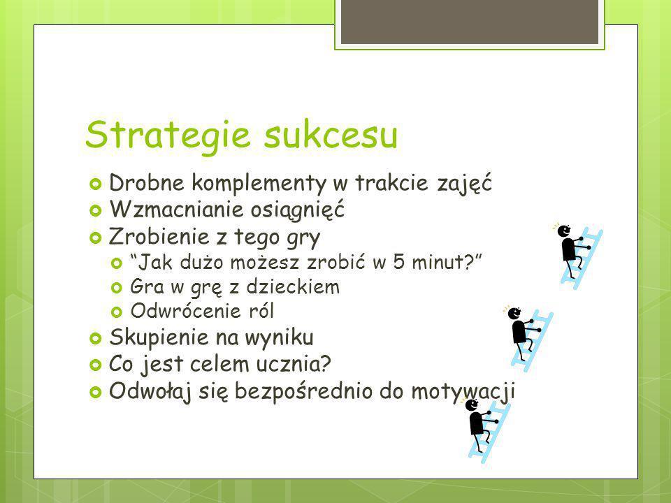 Strategie sukcesu Drobne komplementy w trakcie zajęć