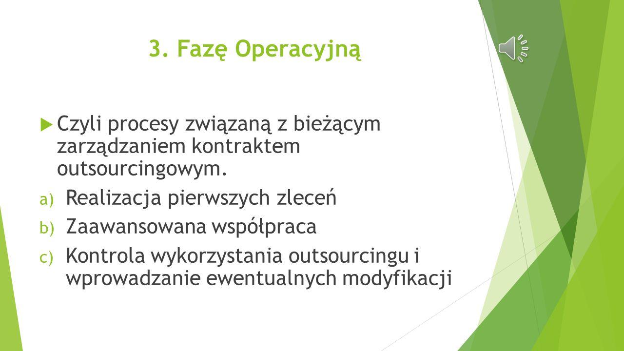 3. Fazę Operacyjną Czyli procesy związaną z bieżącym zarządzaniem kontraktem outsourcingowym. Realizacja pierwszych zleceń.