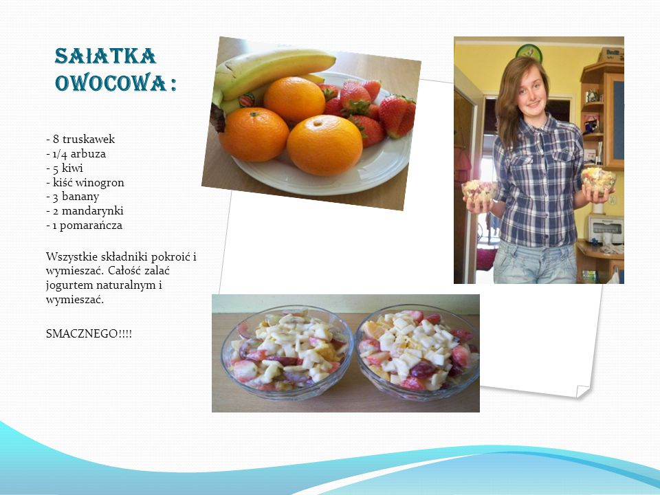 Sałatka owocowa : - 8 truskawek - 1/4 arbuza - 5 kiwi - kiść winogron - 3 banany - 2 mandarynki - 1 pomarańcza