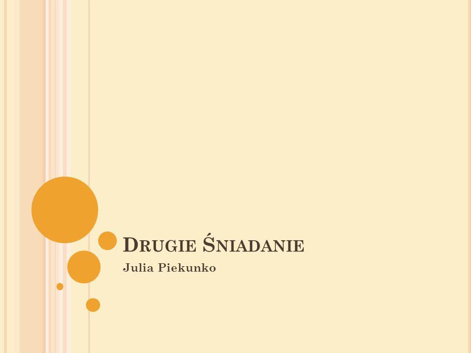 Drugie Śniadanie Julia Piekunko