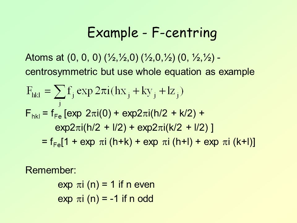 Example - F-centring Atoms at (0, 0, 0) (½,½,0) (½,0,½) (0, ½,½) -