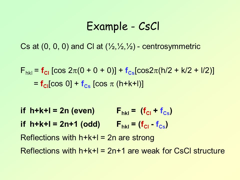 Example - CsCl Cs at (0, 0, 0) and Cl at (½,½,½) - centrosymmetric