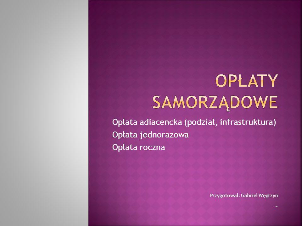 Opłaty samorządowe Oplata adiacencka (podział, infrastruktura)