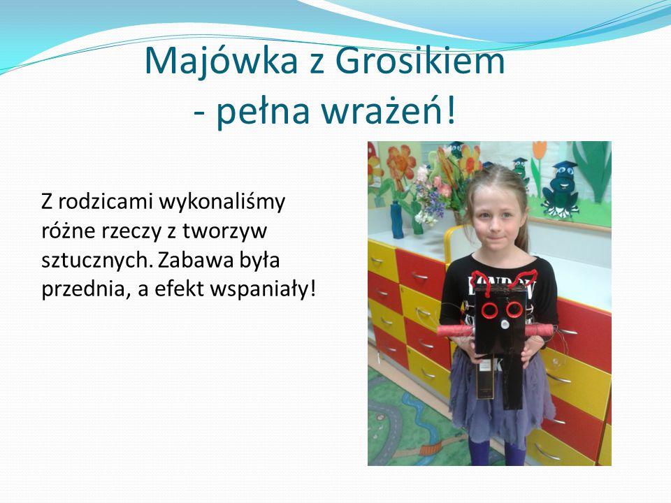 Majówka z Grosikiem - pełna wrażeń!