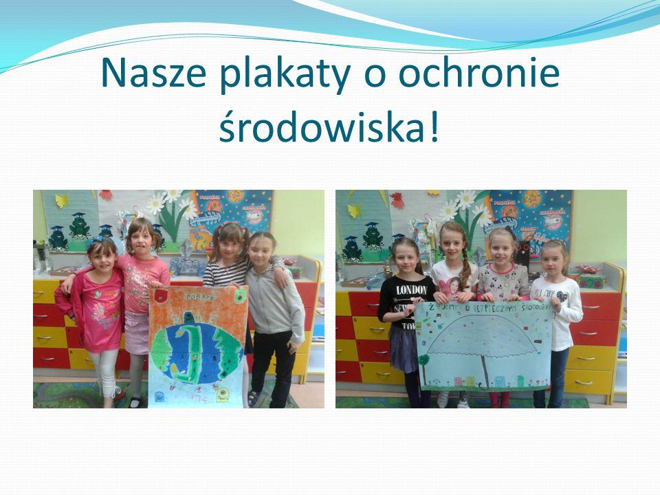 Nasze plakaty o ochronie środowiska!