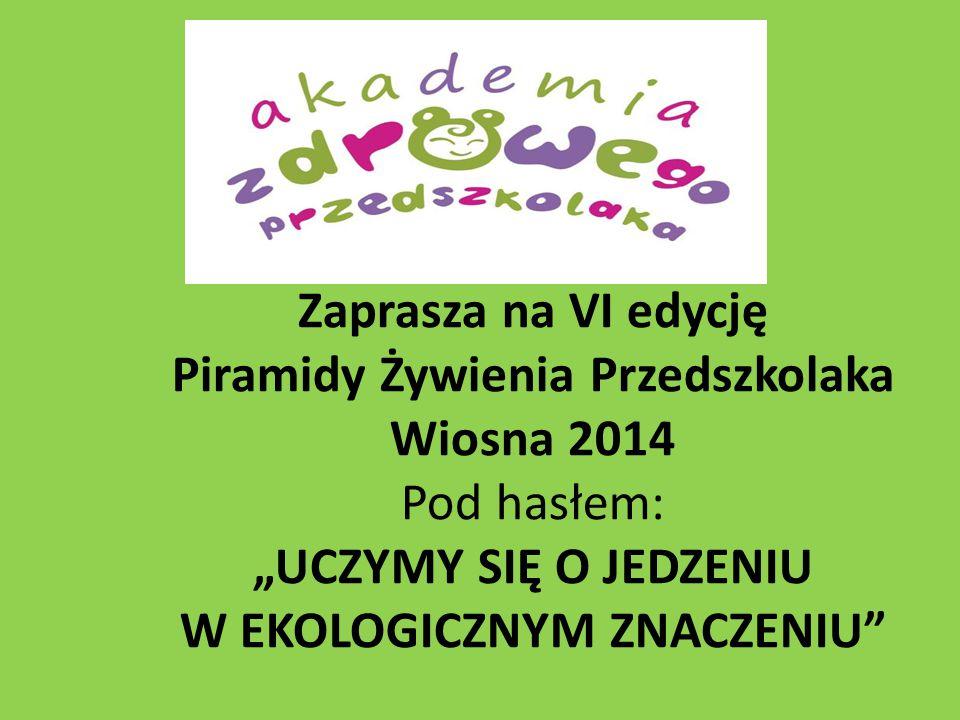 Zaprasza na VI edycję Piramidy Żywienia Przedszkolaka Wiosna 2014