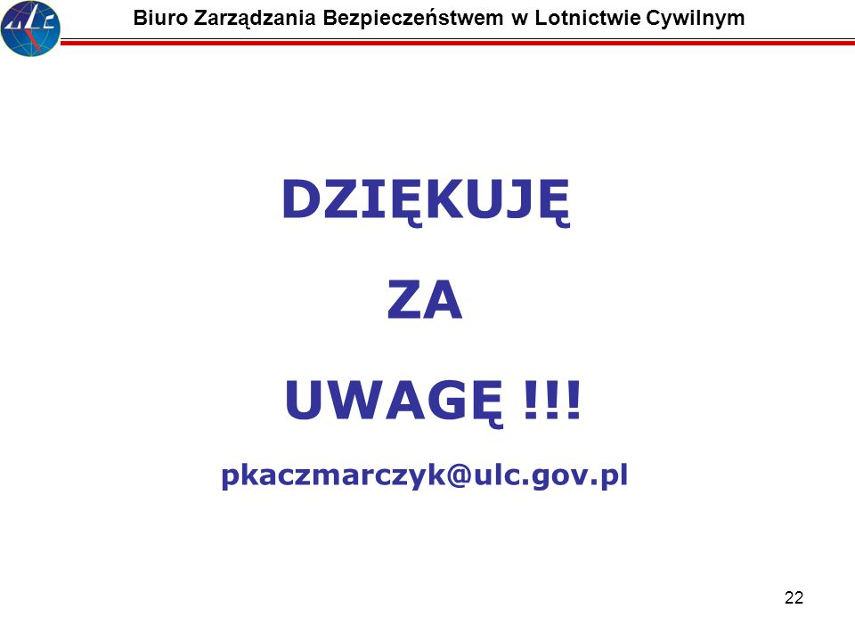 DZIĘKUJĘ ZA UWAGĘ !!! pkaczmarczyk@ulc.gov.pl