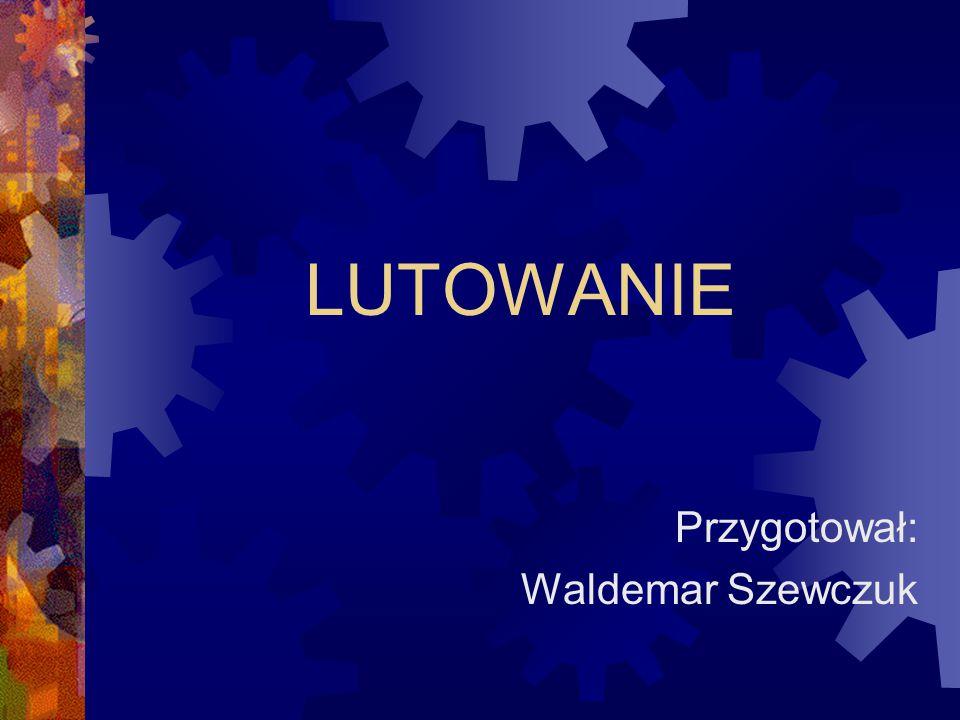 Przygotował: Waldemar Szewczuk